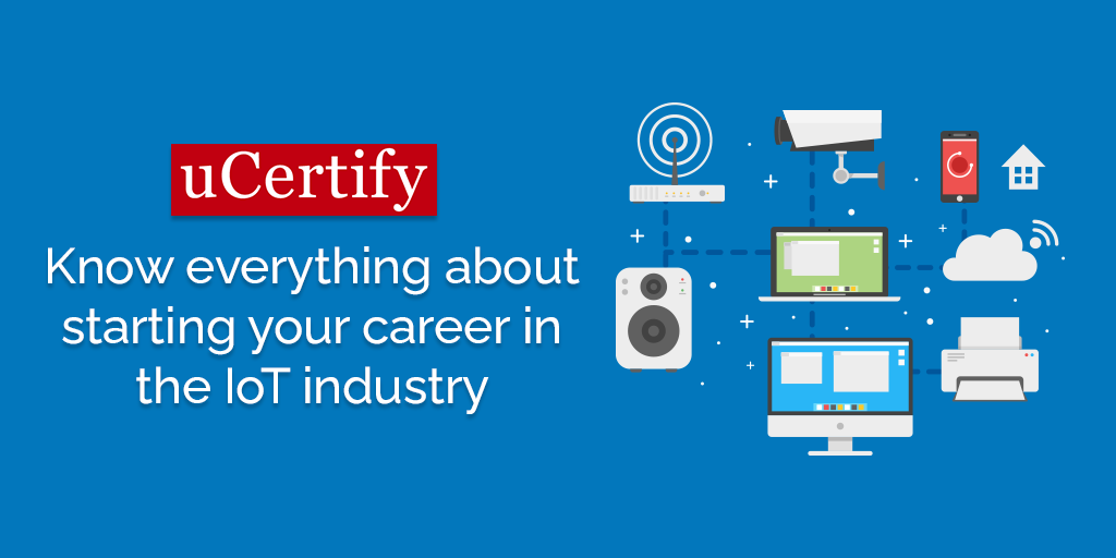 Know Everything About Starting Your Career In The IoT Industry!